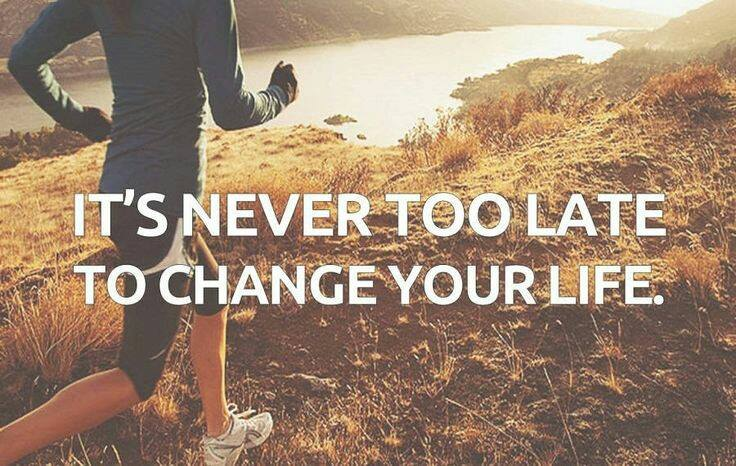 its never too late to change your life!!!